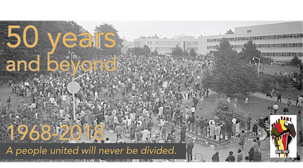 50 years and beyond 1968-2018 A people united will never be divided.  Students protesting SF State quad in 1968